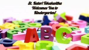 St. Kateri Tekakwitha Welcome to Kindergarten Website